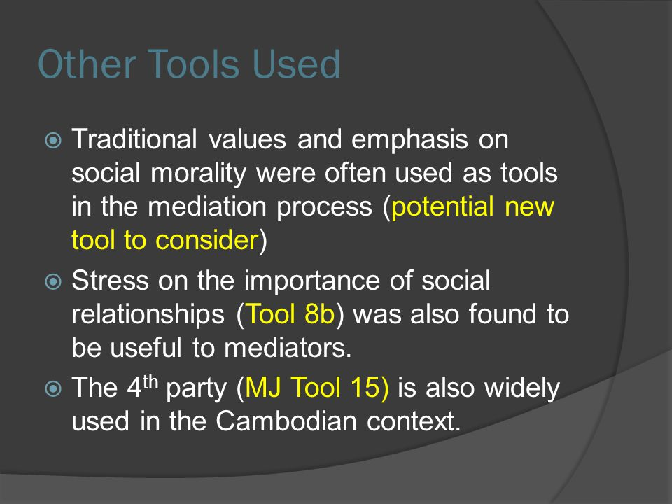 Other Tools Used  Traditional values and emphasis on social morality were often used as tools in the mediation process (potential new tool to conside