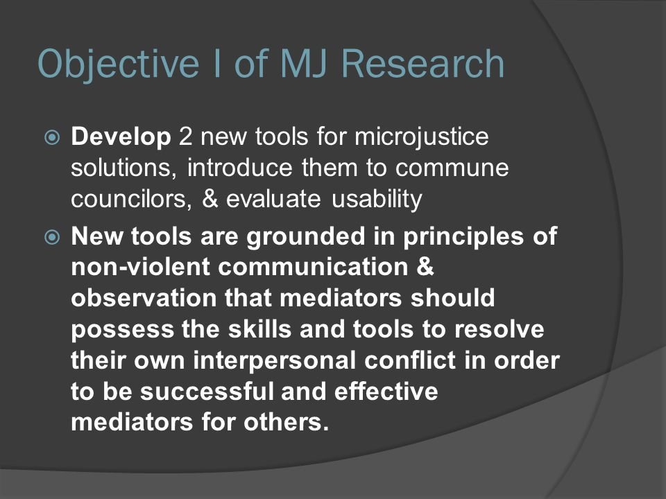 Objective I of MJ Research  Develop 2 new tools for microjustice solutions, introduce them to commune councilors, & evaluate usability  New tools ar