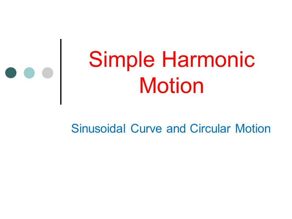 A mass is oscillating on a spring Position in equal time intervals: This type of motion, is called Simple Harmonic Motion.
