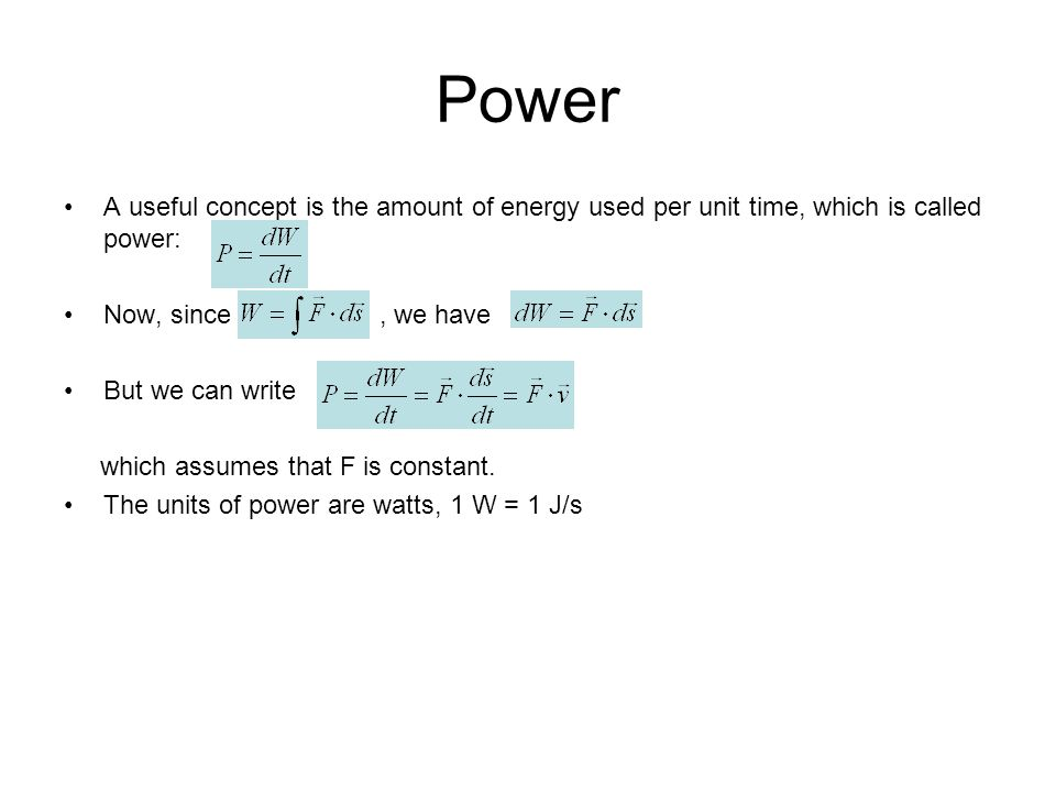 Power A useful concept is the amount of energy used per unit time, which is called power: Now, since, we have. But we can write which assumes that F i