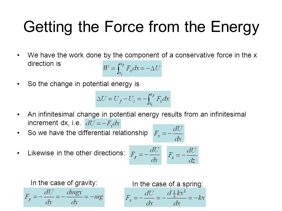 Getting the Force from the Energy We have the work done by the component of a conservative force in the x direction is So the change in potential ener