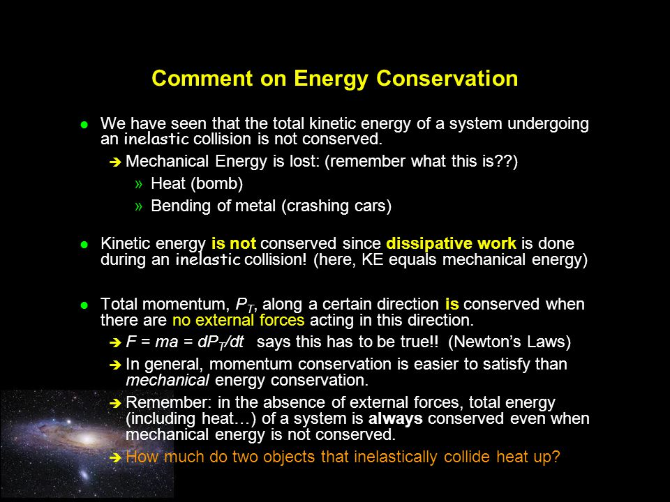 Comment on Energy Conservation We have seen that the total kinetic energy of a system undergoing an inelastic collision is not conserved.
