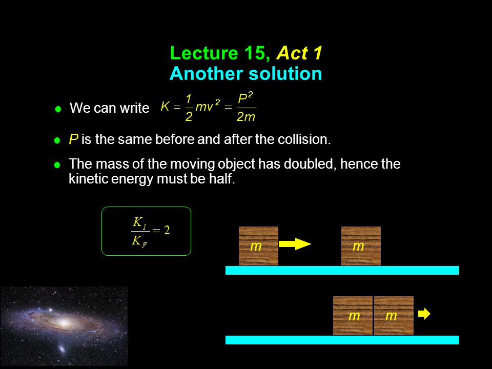 Lecture 15, Act 1 Another solution l We can write mm mm l P is the same before and after the collision.
