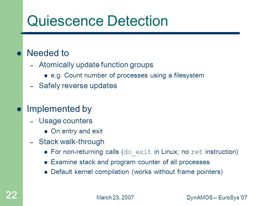 March 23, 2007DynAMOS -- EuroSys 07 22 Quiescence Detection Needed to – Atomically update function groups e.g.
