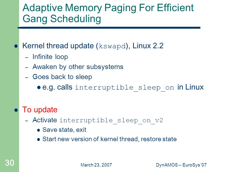 March 23, 2007DynAMOS -- EuroSys 07 30 Adaptive Memory Paging For Efficient Gang Scheduling Kernel thread update ( kswapd ), Linux 2.2 – Infinite loop – Awaken by other subsystems – Goes back to sleep e.g.