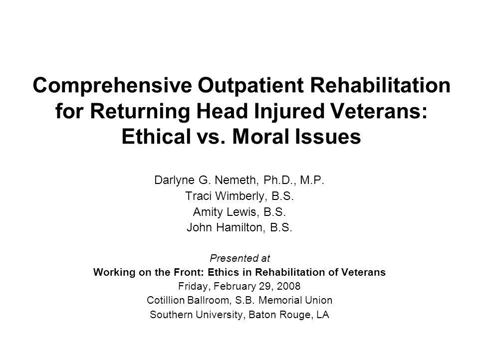 Comprehensive Outpatient Rehabilitation for Returning Head Injured Veterans: Ethical vs.