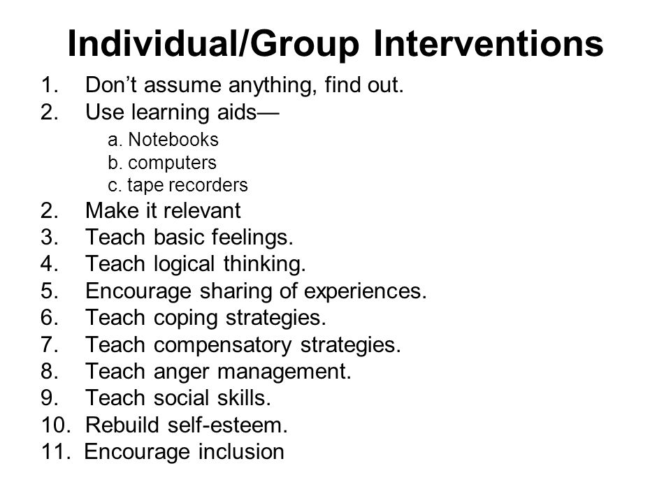 Individual/Group Interventions 1.Don't assume anything, find out.