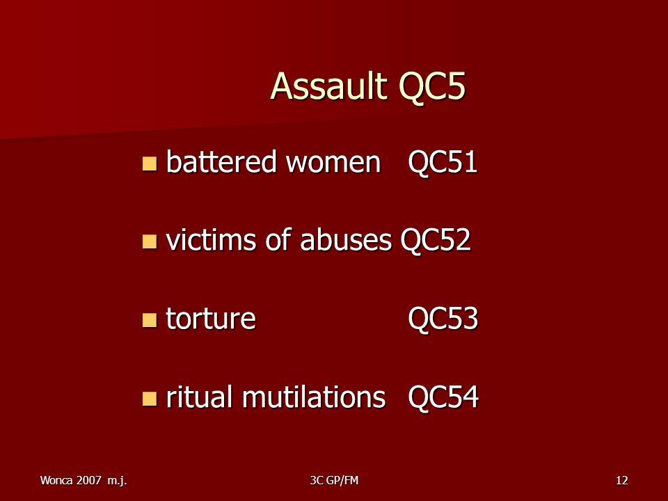 Wonca 2007 m.j.3C GP/FM12 Assault QC5 Assault QC5 battered women QC51 battered women QC51 victims of abuses QC52 victims of abuses QC52 torture QC53 torture QC53 ritual mutilations QC54 ritual mutilations QC54