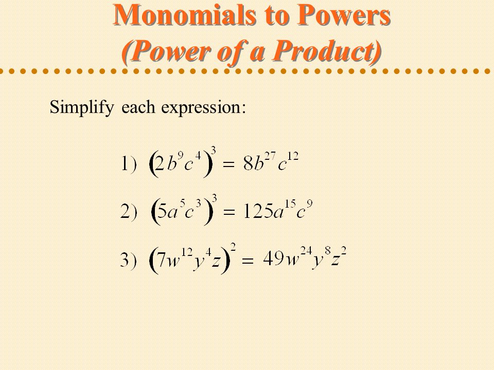 Monomials to Powers (Power of a Product) Simplify each expression: