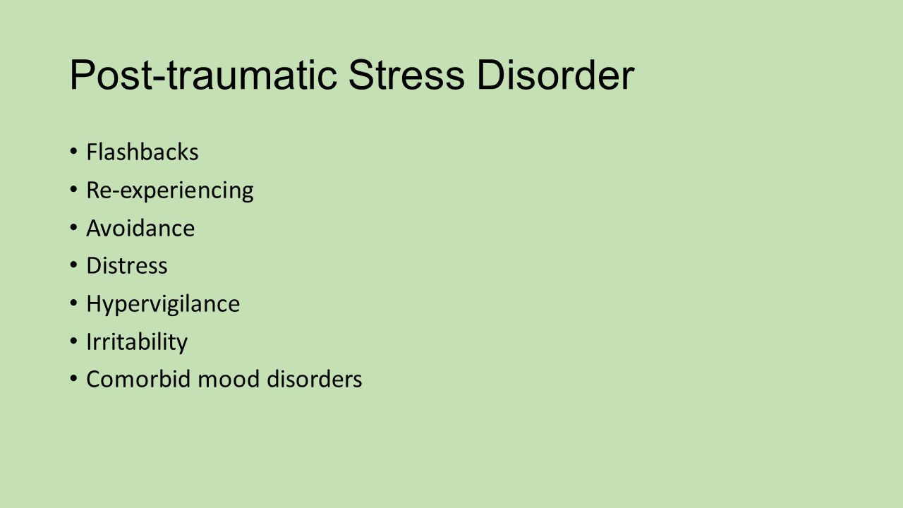 Post-traumatic Stress Disorder Flashbacks Re-experiencing Avoidance Distress Hypervigilance Irritability Comorbid mood disorders