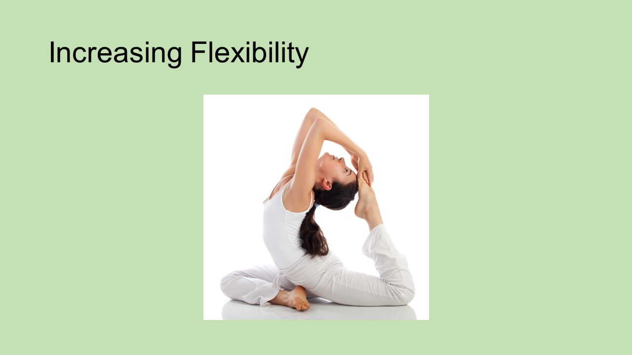Increasing Flexibility