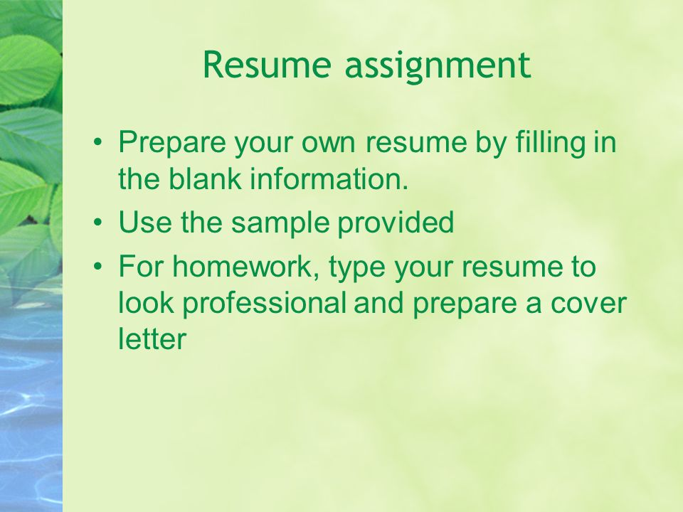 Resume assignment Prepare your own resume by filling in the blank information.