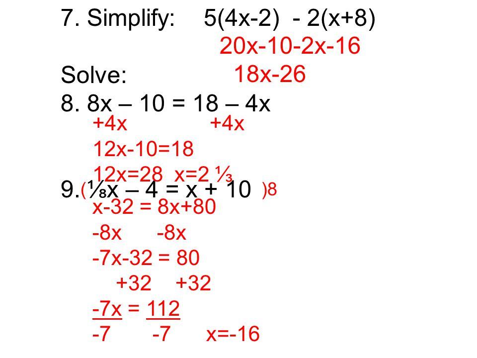 7. Simplify:5(4x-2) - 2(x+8) Solve: 8. 8x – 10 = 18 – 4x 9.