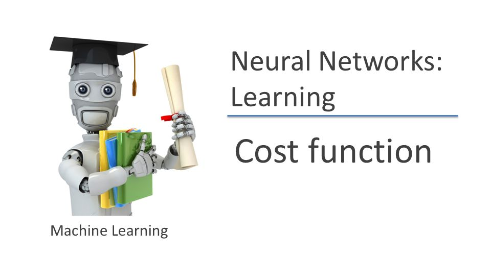 Neural Networks: Learning Cost function Machine Learning