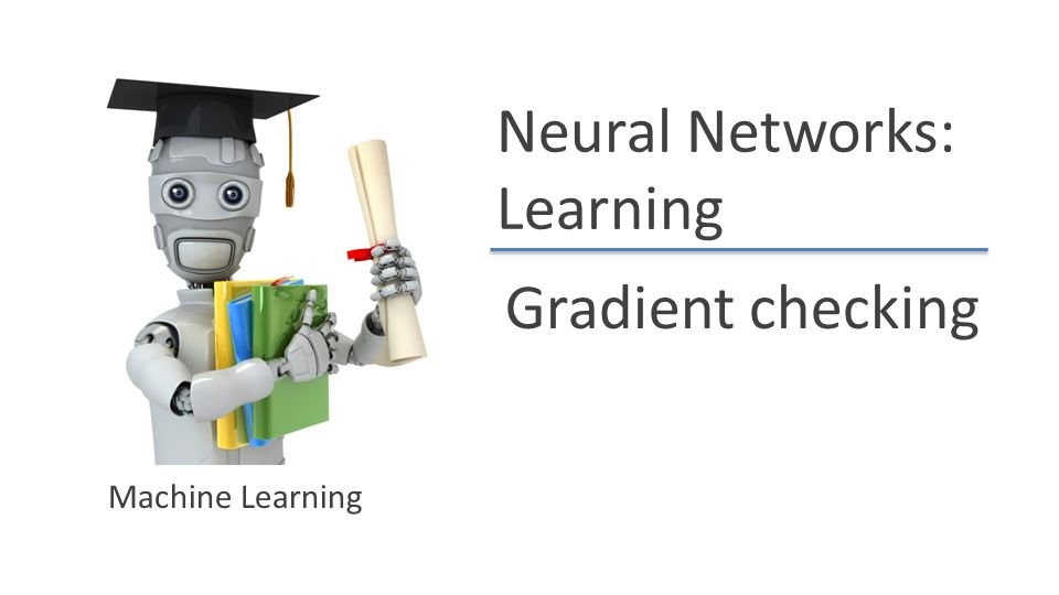 Neural Networks: Learning Gradient checking Machine Learning