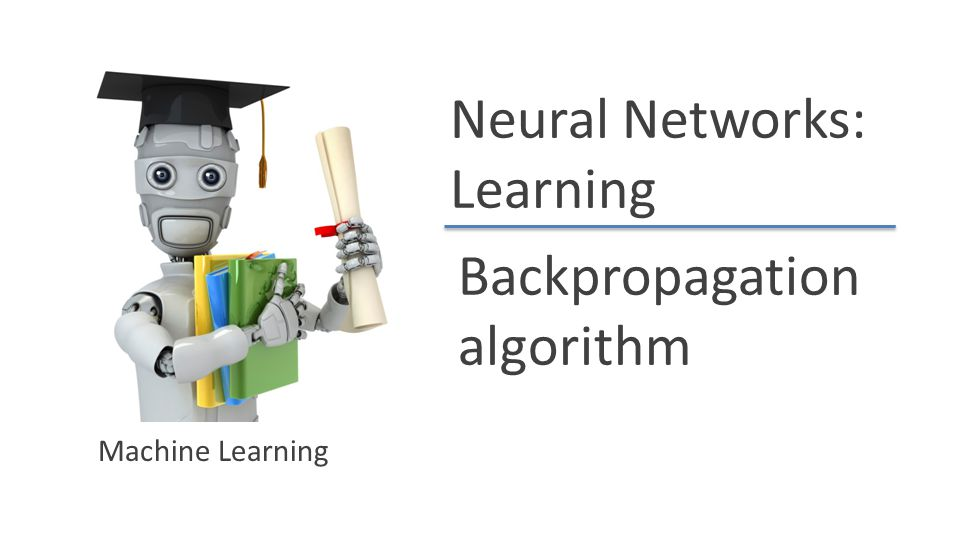 Neural Networks: Learning Backpropagation algorithm Machine Learning