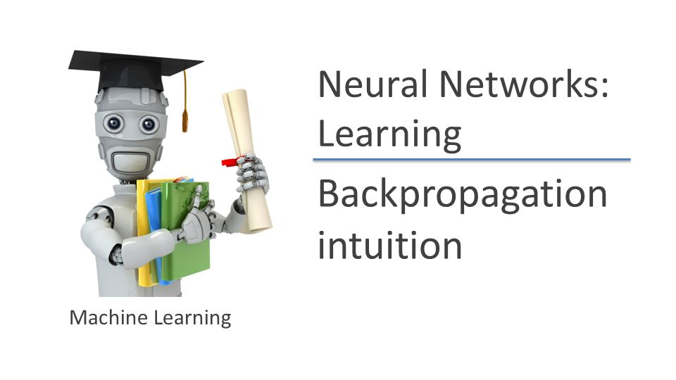Neural Networks: Learning Backpropagation intuition Machine Learning