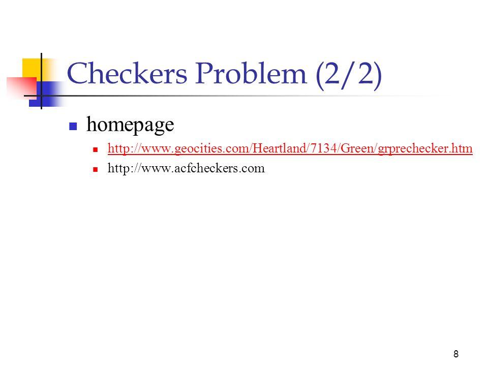7 Checkers Problem (1/2) 말은 대각선으로만 움직일 수 있다. 맞은편 끝까지 가기 전에는 앞으로만 진행할 수 있다.