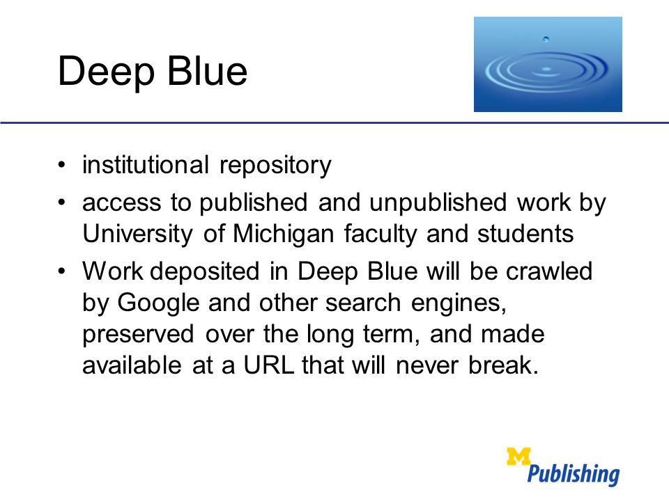 Deep Blue institutional repository access to published and unpublished work by University of Michigan faculty and students Work deposited in Deep Blue