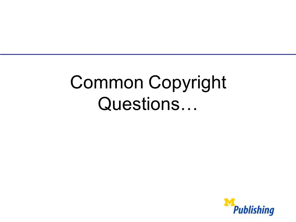 Common Copyright Questions…