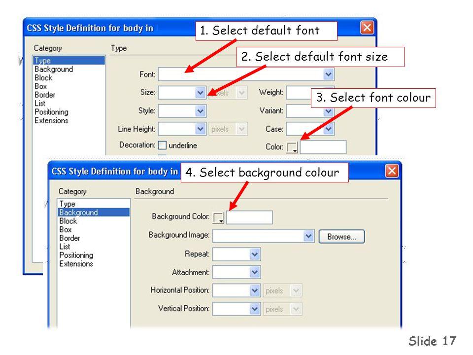 Slide 17 3. Select font colour2. Select default font size1.