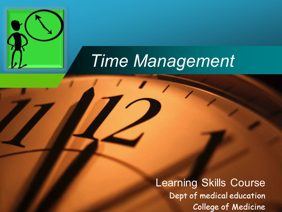 Company LOGO Time Management Learning Skills Course Dept of medical education College of Medicine