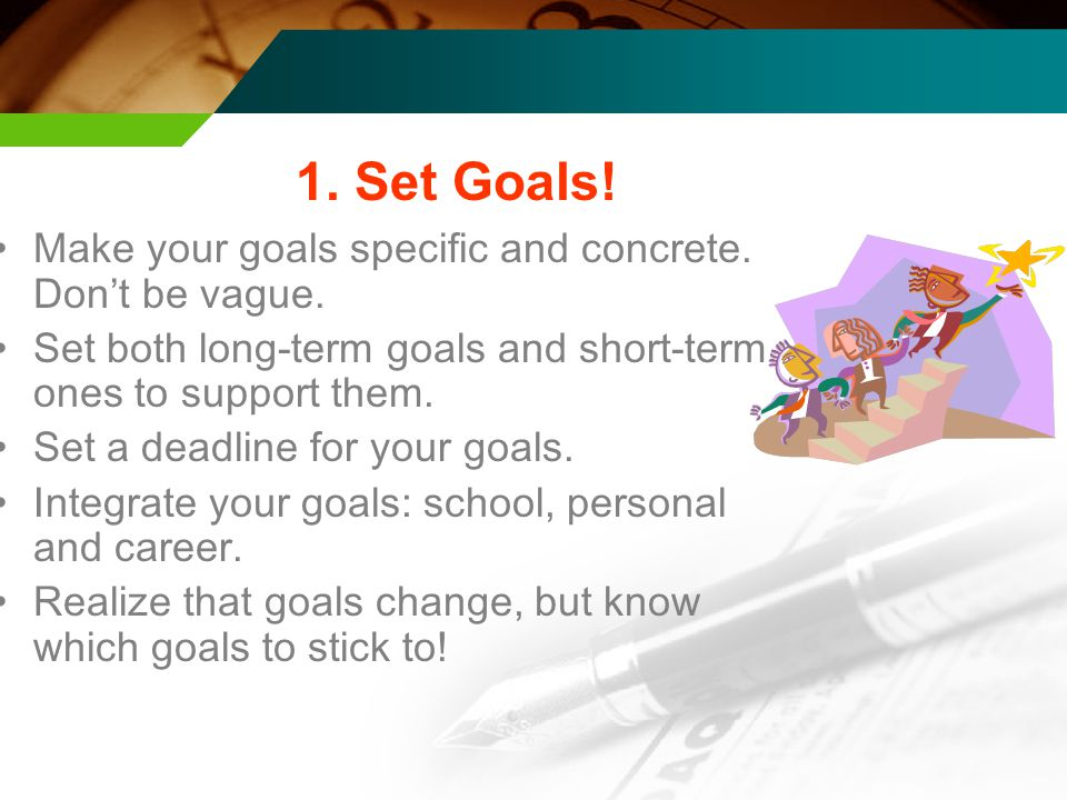 1. Set Goals. Make your goals specific and concrete.
