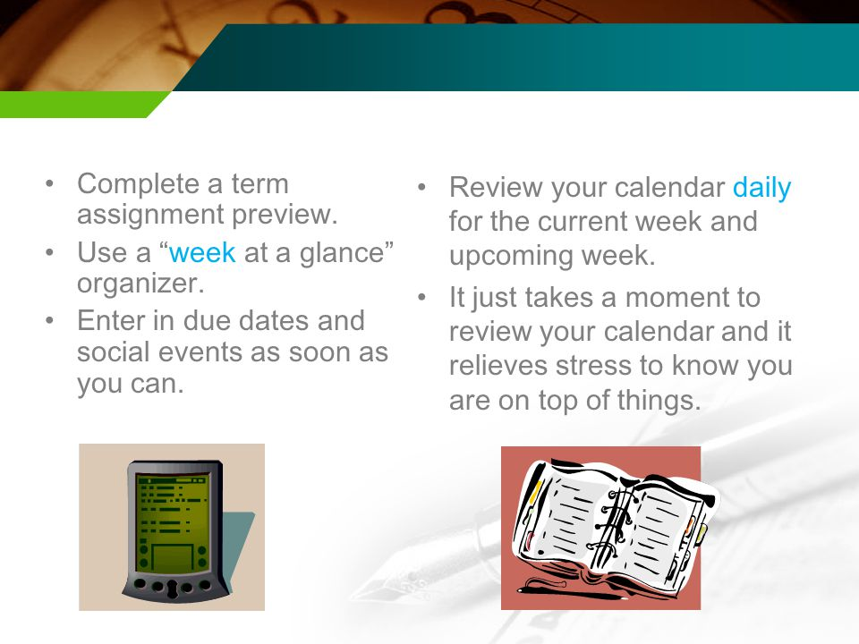 Complete a term assignment preview. Use a week at a glance organizer.