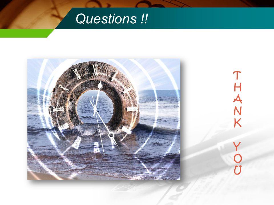 Questions !! T H A N K Y O U