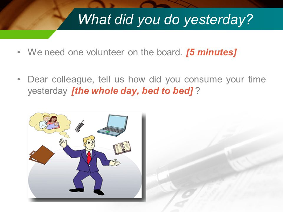 What did you do yesterday. We need one volunteer on the board.