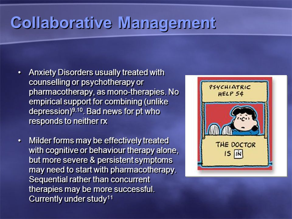 Collaborative Management Anxiety Disorders usually treated with counselling or psychotherapy or pharmacotherapy, as mono-therapies.