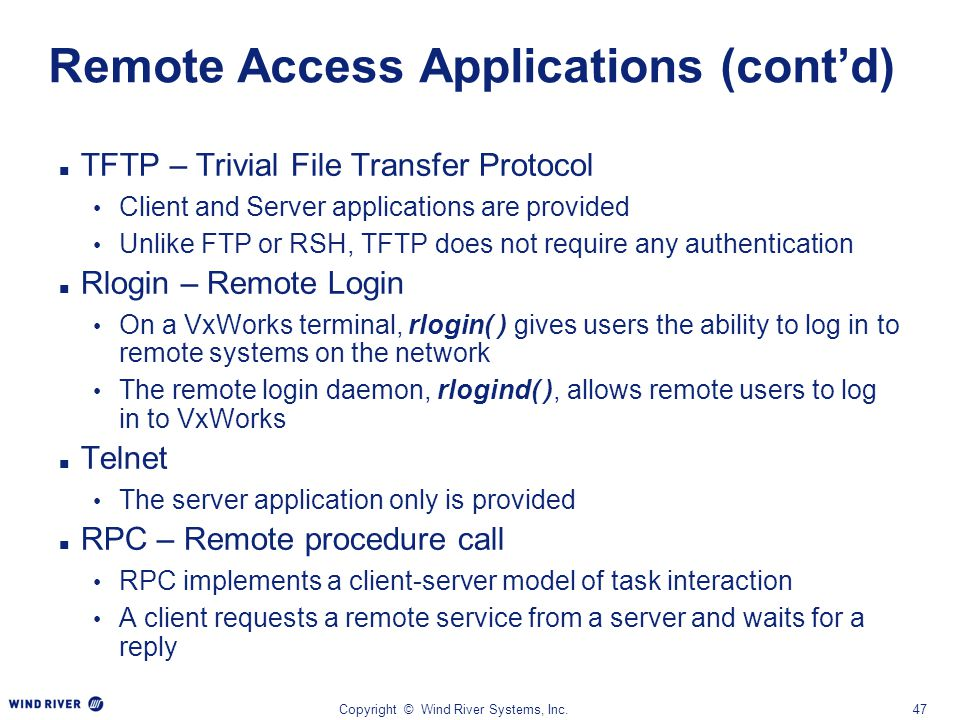 Copyright © Wind River Systems, Inc.47 Remote Access Applications (cont'd) TFTP – Trivial File Transfer Protocol Client and Server applications are pr