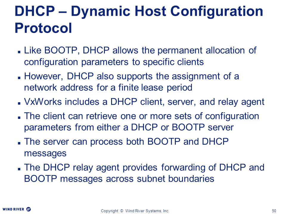 Copyright © Wind River Systems, Inc.50 DHCP – Dynamic Host Configuration Protocol Like BOOTP, DHCP allows the permanent allocation of configuration pa