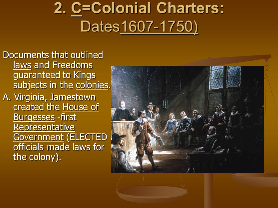 2. C=Colonial Charters: Dates1607-1750) 2.