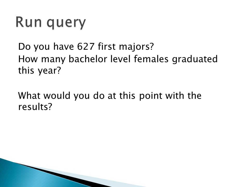 Do you have 627 first majors. How many bachelor level females graduated this year.