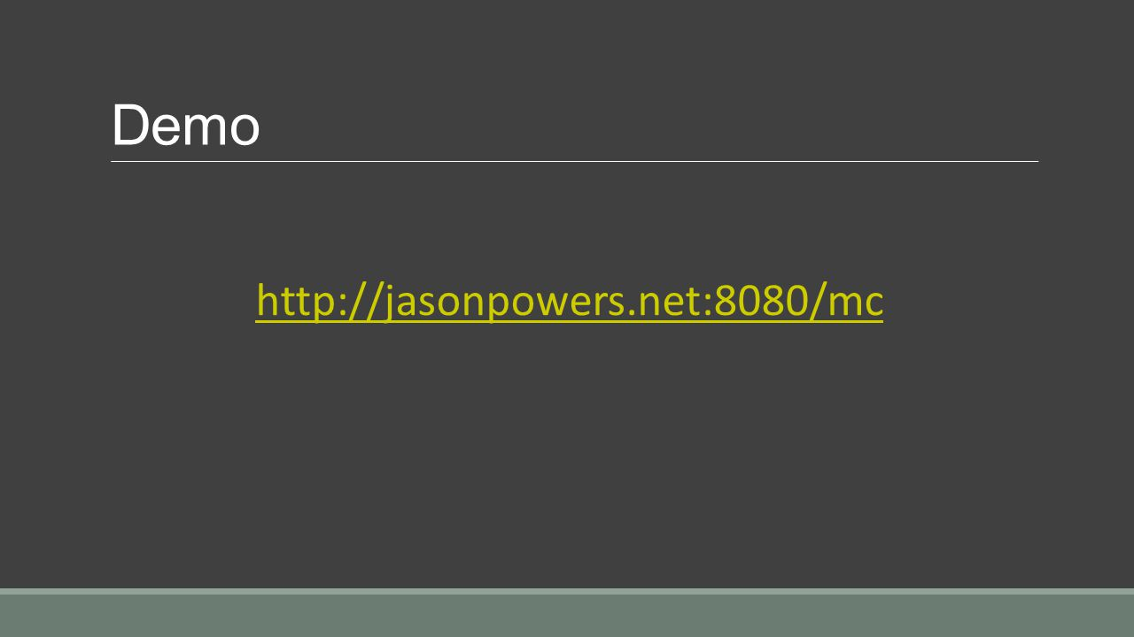 Demo http://jasonpowers.net:8080/mc