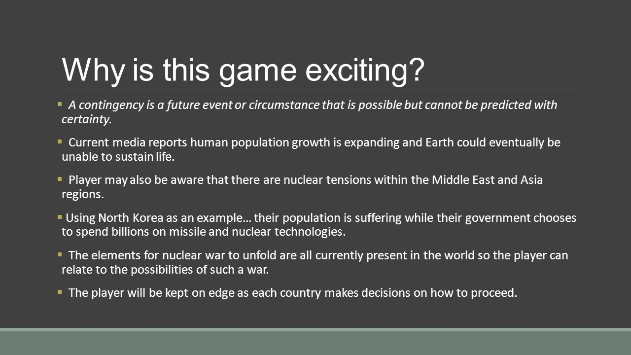 Why is this game exciting?  A contingency is a future event or circumstance that is possible but cannot be predicted with certainty.  Current media