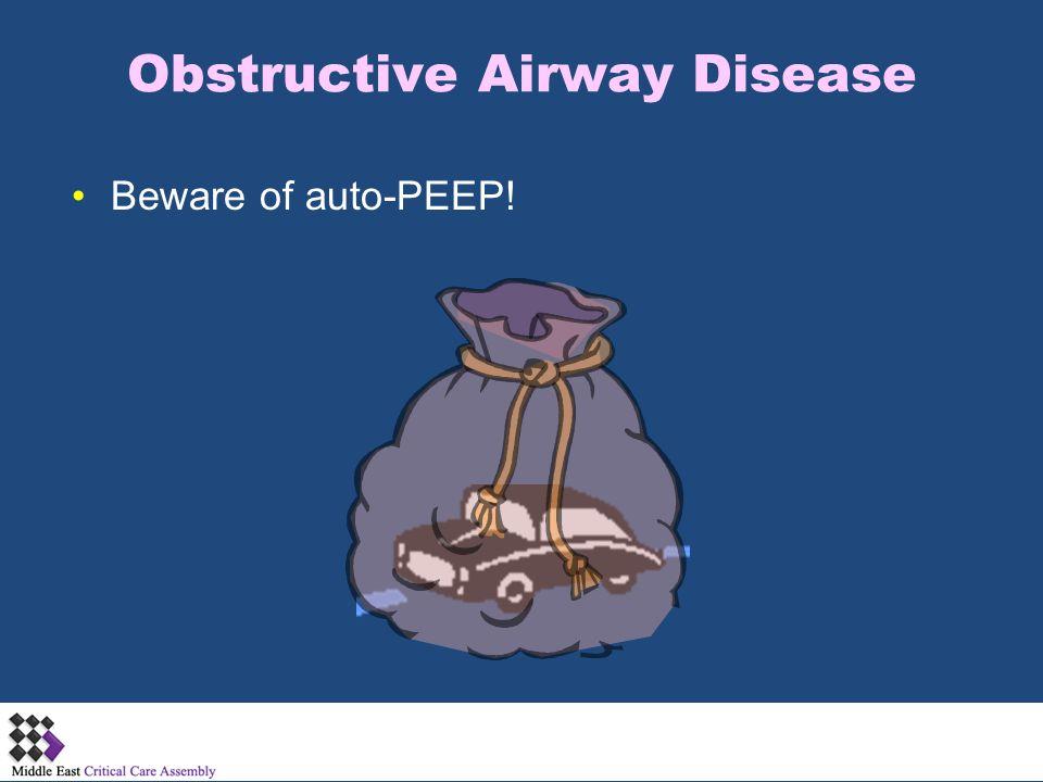 Obstructive Airway Disease Beware of auto-PEEP!
