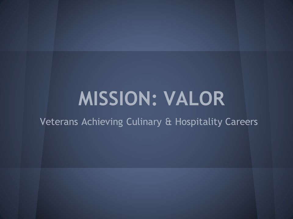 MISSION: VALOR Veterans Achieving Culinary & Hospitality Careers