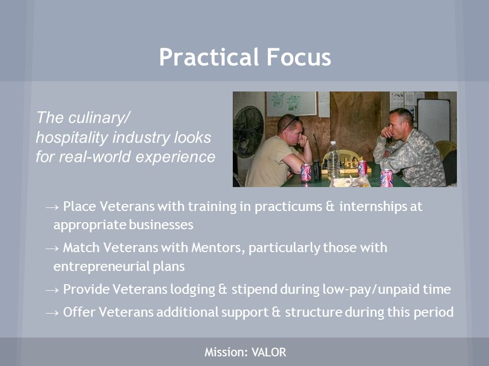 → Place Veterans with training in practicums & internships at appropriate businesses → Match Veterans with Mentors, particularly those with entreprene