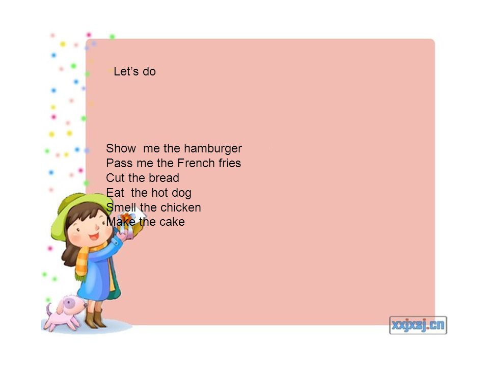 Let's do Show me the hamburger Pass me the French fries Cut the bread Eat the hot dog Smell the chicken Make the cake