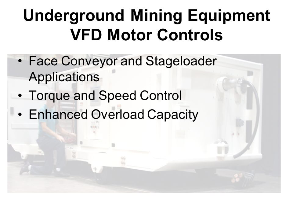 Underground Mining Equipment VFD Motor Controls Face Conveyor and Stageloader Applications Torque and Speed Control Enhanced Overload Capacity
