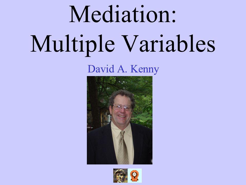 Mediation: Multiple Variables David A. Kenny