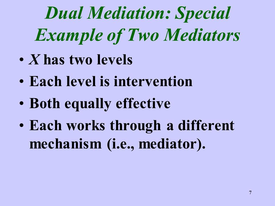 7 Dual Mediation: Special Example of Two Mediators X has two levels Each level is intervention Both equally effective Each works through a different m