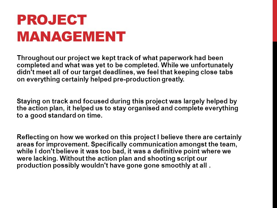 PROJECT MANAGEMENT Throughout our project we kept track of what paperwork had been completed and what was yet to be completed. While we unfortunately