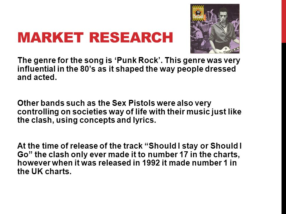 MARKET RESEARCH The genre for the song is 'Punk Rock'. This genre was very influential in the 80's as it shaped the way people dressed and acted. Othe