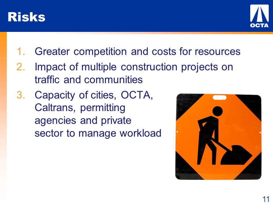 11 Risks 1.Greater competition and costs for resources 2.Impact of multiple construction projects on traffic and communities 3.Capacity of cities, OCT