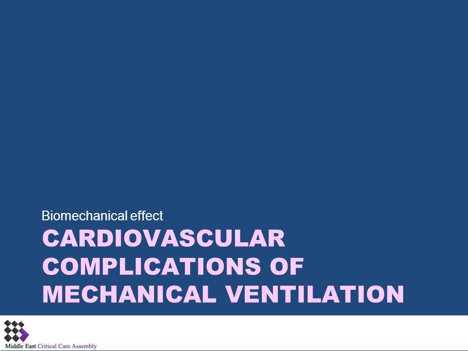 CARDIOVASCULAR COMPLICATIONS OF MECHANICAL VENTILATION Biomechanical effect