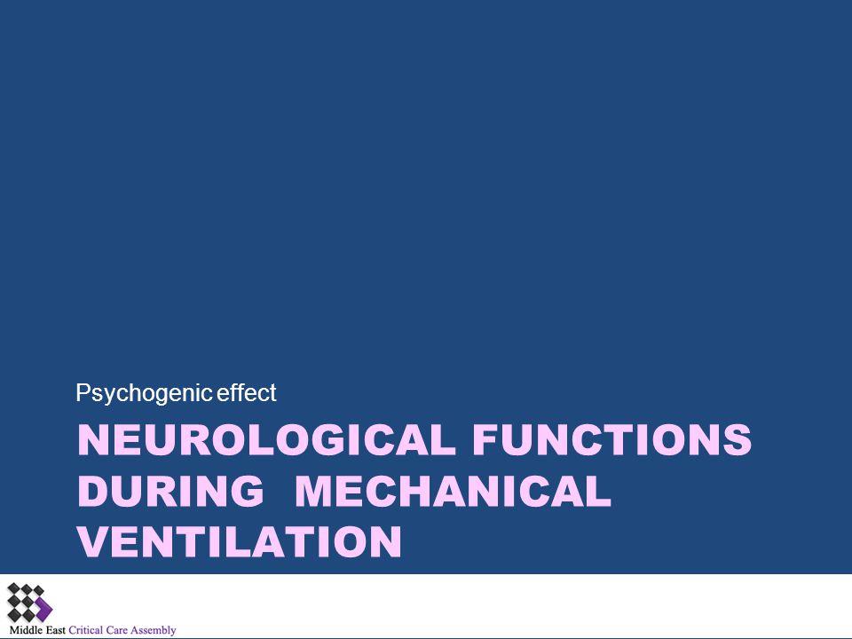 NEUROLOGICAL FUNCTIONS DURING MECHANICAL VENTILATION Psychogenic effect