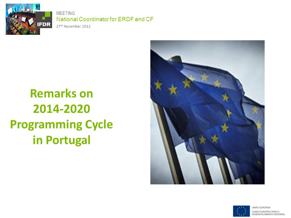 MEETING National Coordinator for ERDF and CF 27 th November 2012 Remarks on Programming Cycle in Portugal